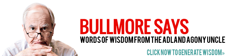 Link to Bullmore Bot: random gems of wisdom from adland's agony uncle, Jeremy Bullmore