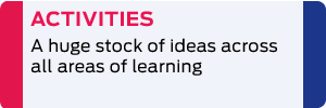 Activities: hundreds of ideas across all areas of learning