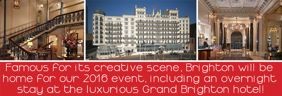 Famous for its creative scene, Brighton will be  home for our 2016 event, including an overnight  stay at the luxurious Grand Brighton hotel!