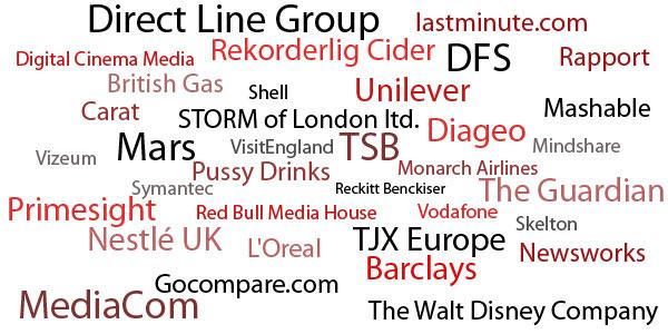 Barclays British Gas DFS Diageo Direct Line Group Gocompare.com lastminute.com L'Oreal Mars Monarch Airlines Nestlé UK Ltd Pussy Drinks Reckitt Benckiser Red Bull Media House Rekorderlig Cider Shell STORM of London ltd. Symantec TJX Europe TSB Unilever VisitEngland Vodafone