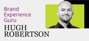 Hugh Robertson: Brand experience guru